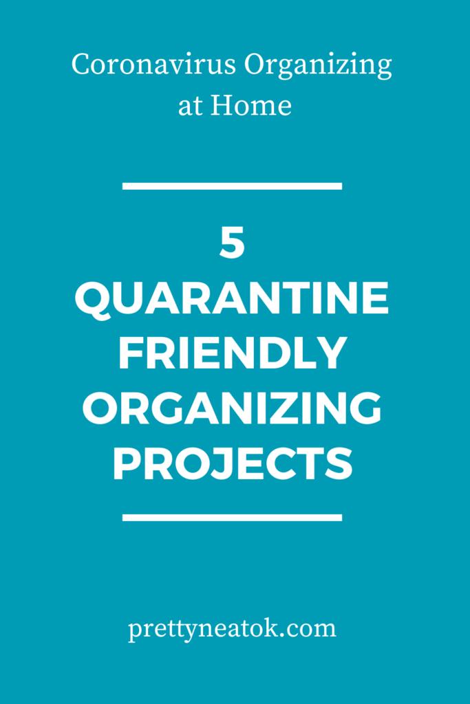blue background with words: Coronavirus organizing at home. 5 quarantine friendly organizing projects